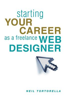 Starting Your Career As a Freelance Web Designer By Tortorella, Neil